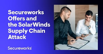 Secureworks Offers and the SolarWinds Supply Chain Attack