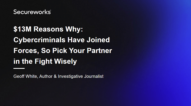 $13M Reasons Why: Cybercriminals Have Joined Forces, So Pick Your Partner in the Fight Wisely